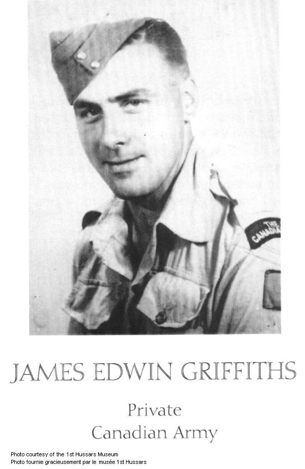 Photo of James Edwin Griffiths– Enlisted in the Canadian Army when he was 17 and after training was sent directly to Princess Patricia's Canadian Light Infantry in Italy. Ke was killed on September 20, 1944, a few days after his 18th Birthday.